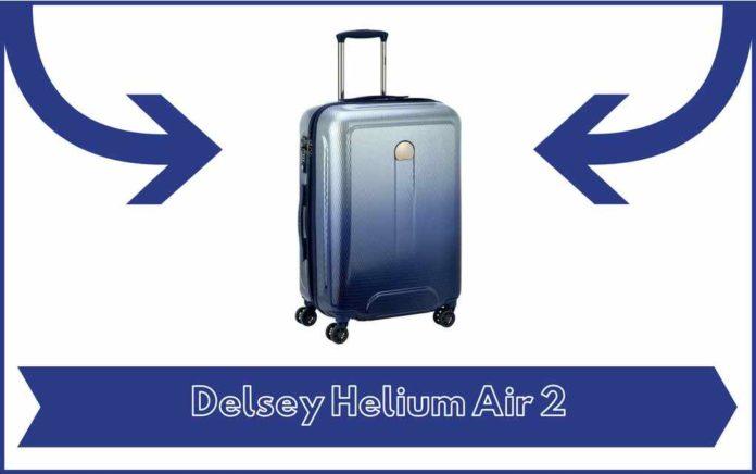Valise Delsey Helium Air 2 - Avis - Test - Prix